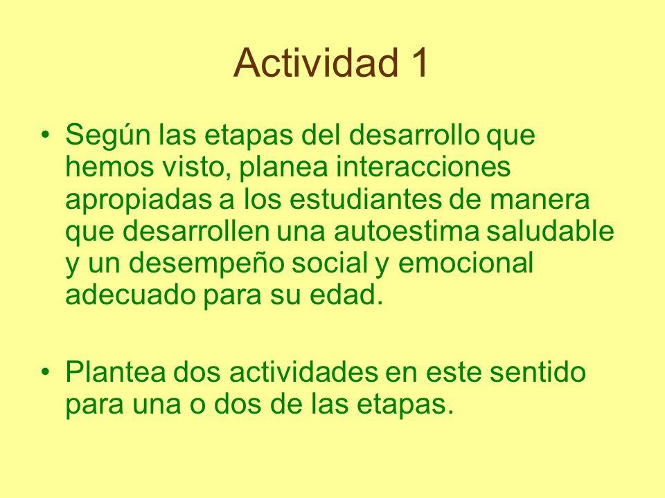 Actividad 1 Según las etapas del desarrollo que hemos visto, planea interacciones apropiadas a los estudiantes de manera que desarrollen una autoestim