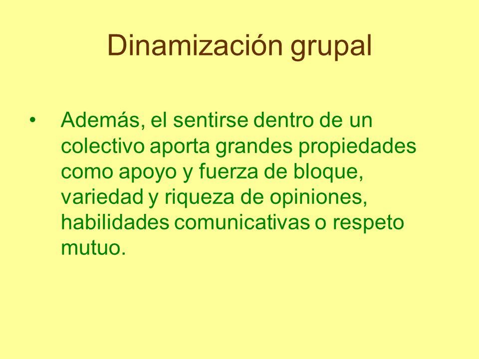 Dinamización grupal Además, el sentirse dentro de un colectivo aporta grandes propiedades como apoyo y fuerza de bloque, variedad y riqueza de opinion