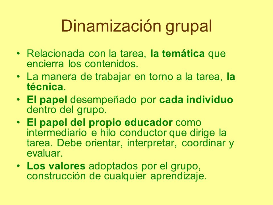 Dinamización grupal Relacionada con la tarea, la temática que encierra los contenidos. La manera de trabajar en torno a la tarea, la técnica. El papel