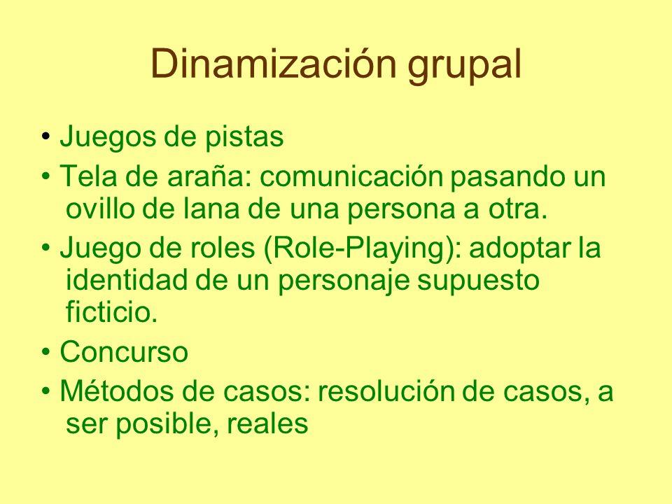 Dinamización grupal Juegos de pistas Tela de araña: comunicación pasando un ovillo de lana de una persona a otra. Juego de roles (Role-Playing): adopt