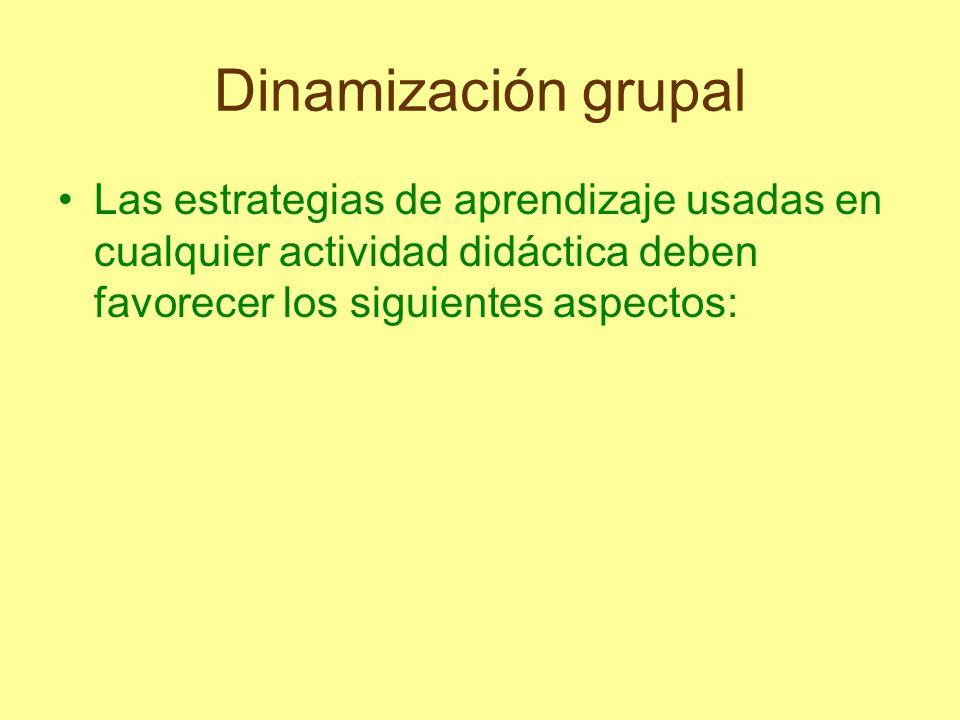 Dinamización grupal Las estrategias de aprendizaje usadas en cualquier actividad didáctica deben favorecer los siguientes aspectos: