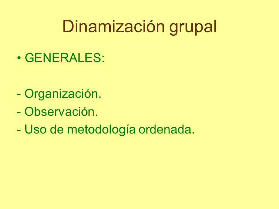 Dinamización grupal GENERALES: - Organización. - Observación. - Uso de metodología ordenada.