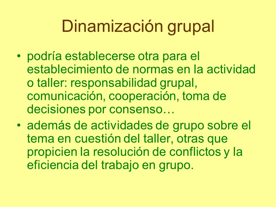 Dinamización grupal podría establecerse otra para el establecimiento de normas en la actividad o taller: responsabilidad grupal, comunicación, coopera