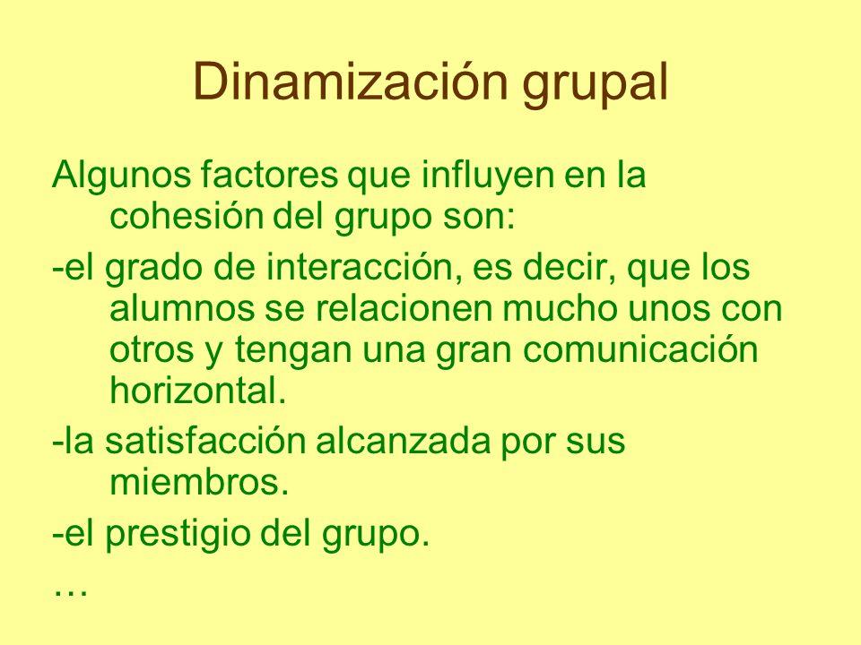Dinamización grupal Algunos factores que influyen en la cohesión del grupo son: -el grado de interacción, es decir, que los alumnos se relacionen much