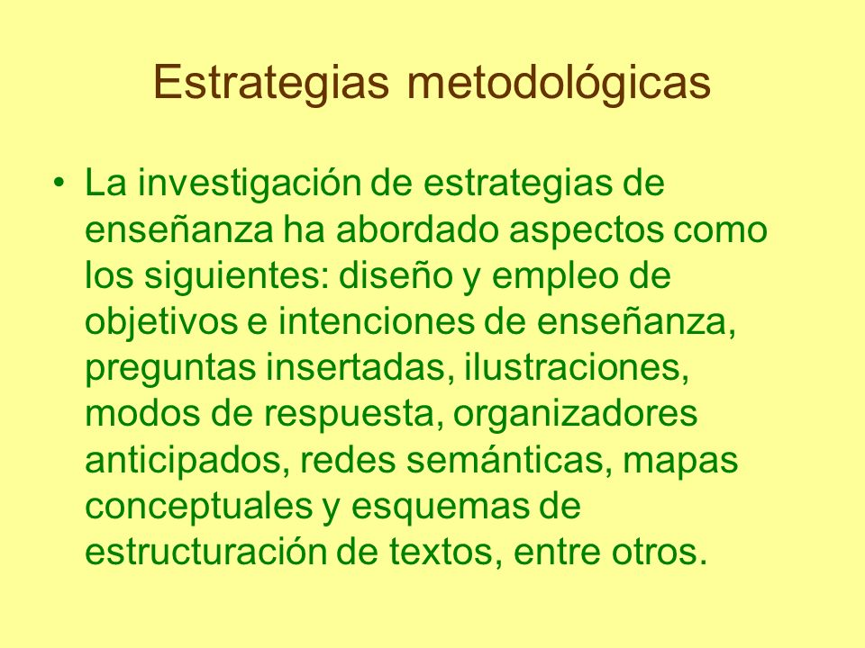 Estrategias metodológicas Las distintas estrategias de enseñanza que hemos descrito pueden usarse simultáneamente e incluso es posible hacer algunos híbridos, según el educador lo considere necesario.