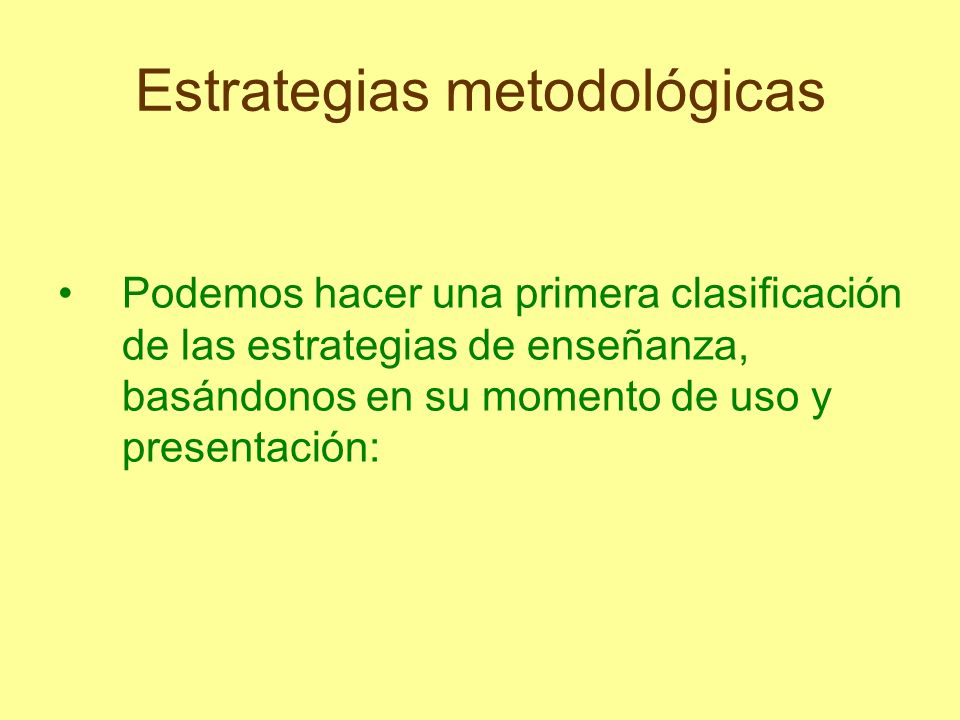 Estrategias metodológicas Las estrategias preinstruccionales Preparan al estudiante en relación a qué y cómo va a aprender (activación de conocimientos y experiencias previas pertinentes) y le permiten ubicarse en el contexto del aprendizaje pertinente.