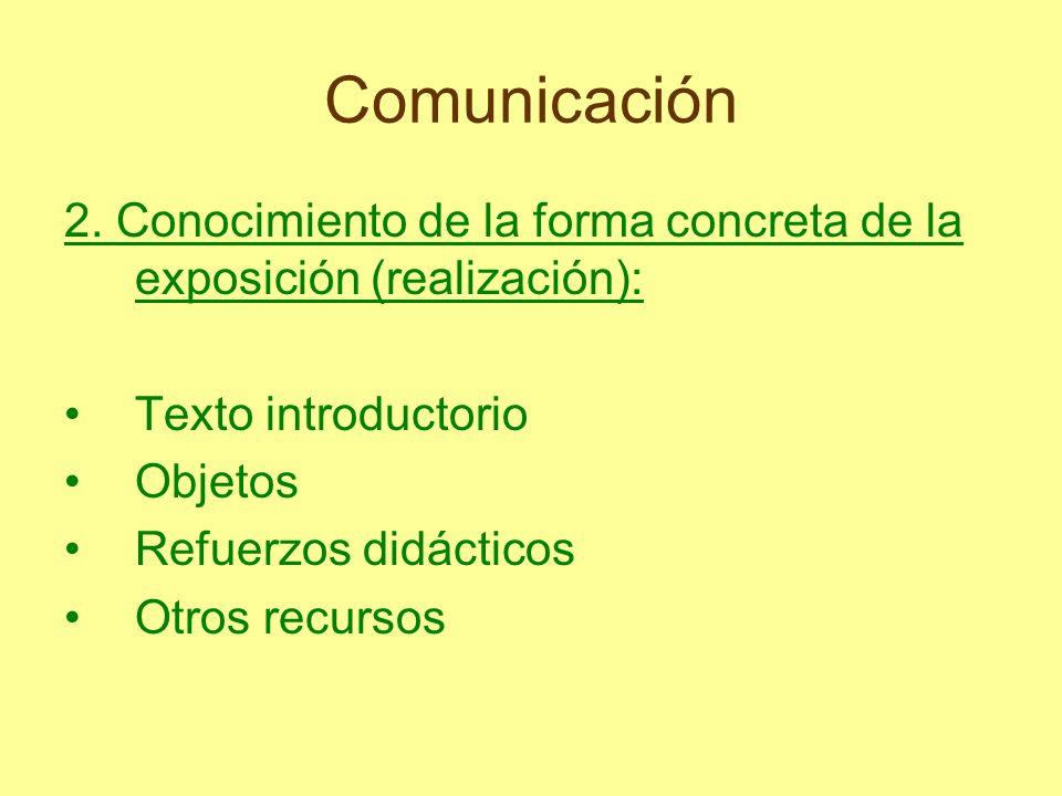Comunicación 2. Conocimiento de la forma concreta de la exposición (realización): Texto introductorio Objetos Refuerzos didácticos Otros recursos