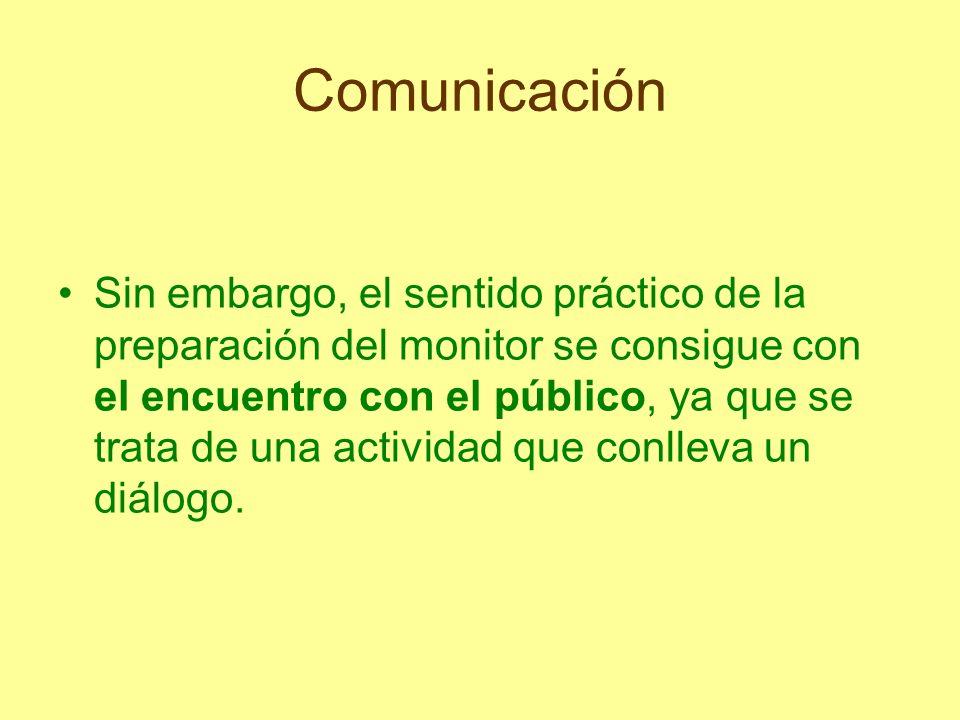 Comunicación Sin embargo, el sentido práctico de la preparación del monitor se consigue con el encuentro con el público, ya que se trata de una activi