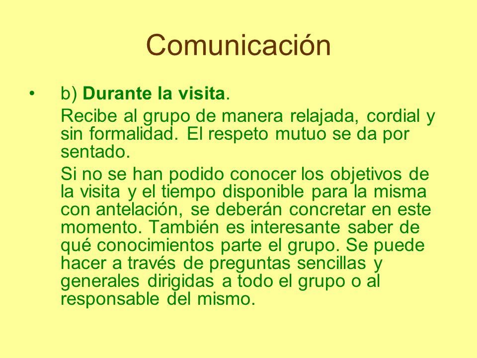 Comunicación b) Durante la visita. Recibe al grupo de manera relajada, cordial y sin formalidad. El respeto mutuo se da por sentado. Si no se han podi