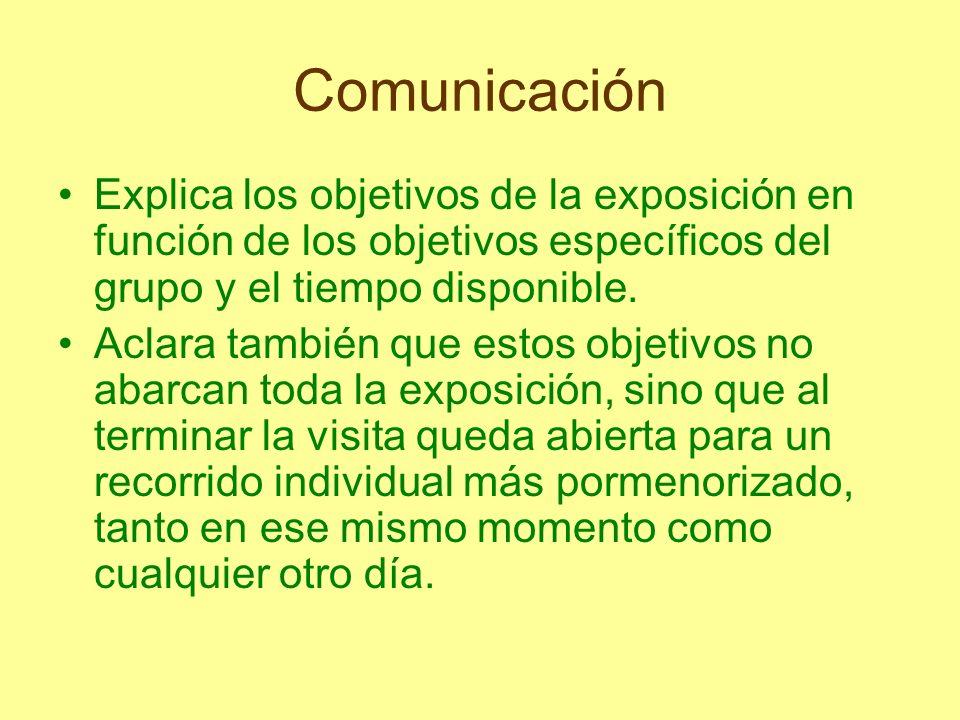 Comunicación Explica los objetivos de la exposición en función de los objetivos específicos del grupo y el tiempo disponible. Aclara también que estos