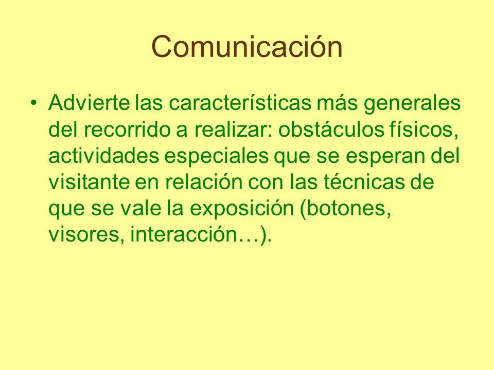 Comunicación Advierte las características más generales del recorrido a realizar: obstáculos físicos, actividades especiales que se esperan del visita