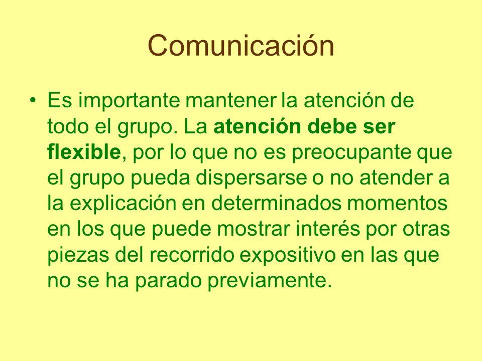 Comunicación Es importante mantener la atención de todo el grupo. La atención debe ser flexible, por lo que no es preocupante que el grupo pueda dispe