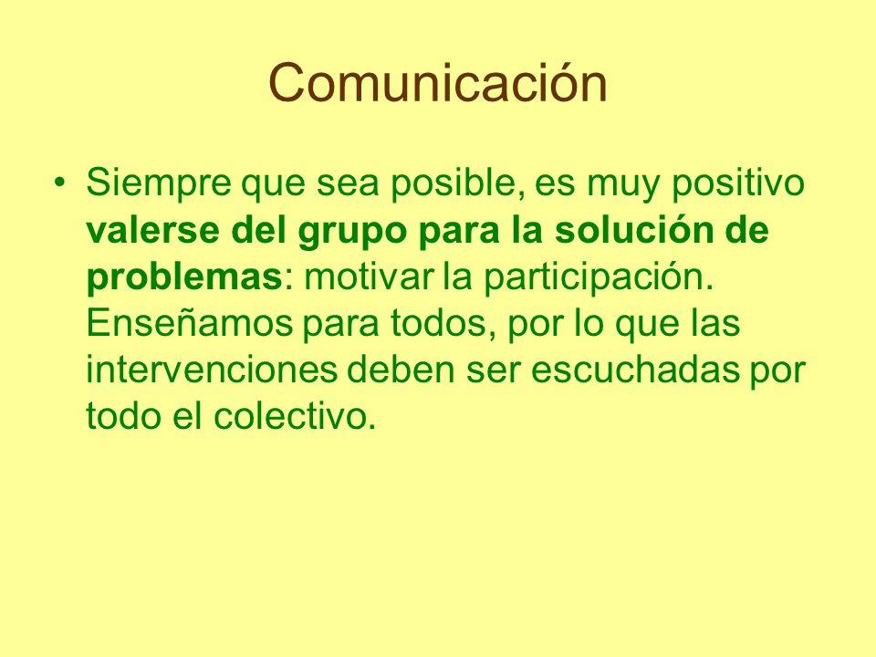 Comunicación Siempre que sea posible, es muy positivo valerse del grupo para la solución de problemas: motivar la participación. Enseñamos para todos,