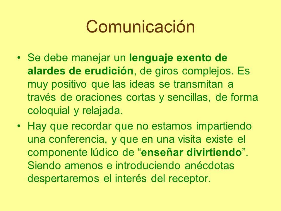 Comunicación Se debe manejar un lenguaje exento de alardes de erudición, de giros complejos. Es muy positivo que las ideas se transmitan a través de o