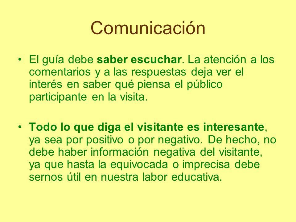 Comunicación El guía debe saber escuchar. La atención a los comentarios y a las respuestas deja ver el interés en saber qué piensa el público particip