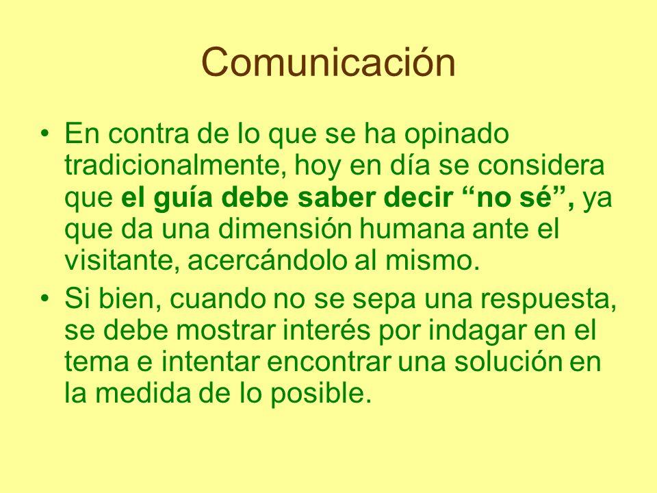 Comunicación En contra de lo que se ha opinado tradicionalmente, hoy en día se considera que el guía debe saber decir no sé, ya que da una dimensión h