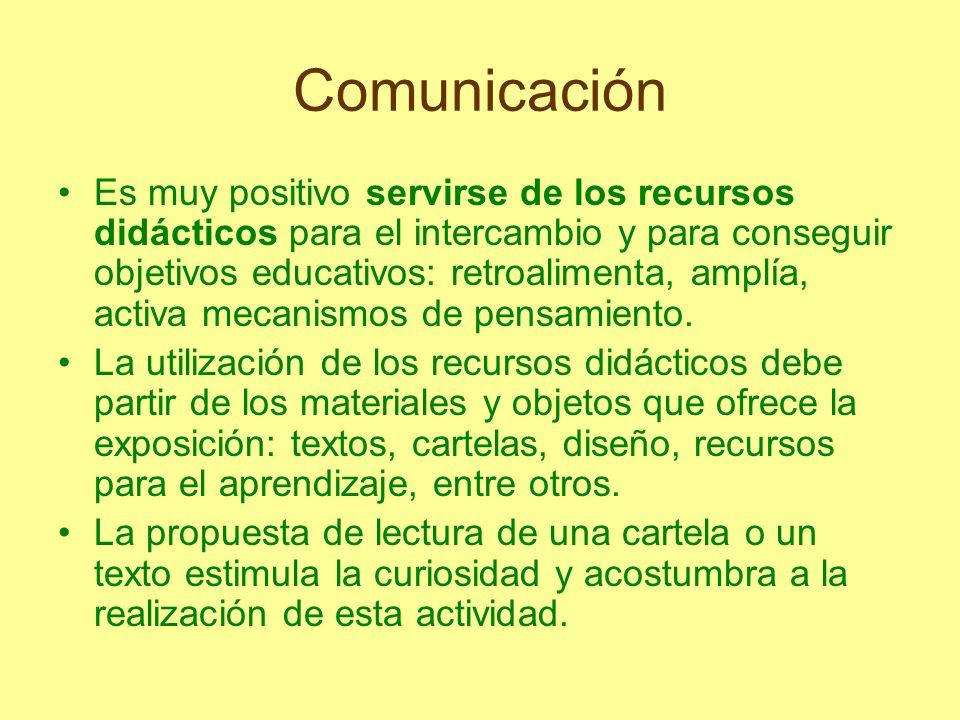 Comunicación Es muy positivo servirse de los recursos didácticos para el intercambio y para conseguir objetivos educativos: retroalimenta, amplía, act