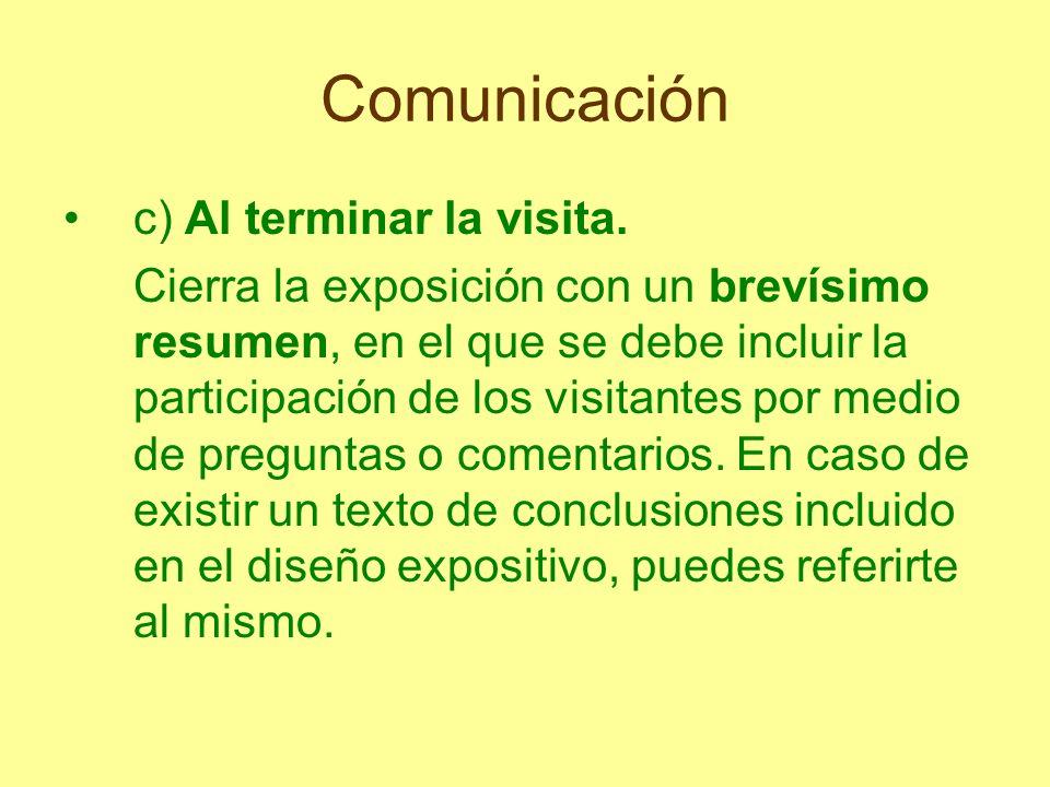 Comunicación c) Al terminar la visita. Cierra la exposición con un brevísimo resumen, en el que se debe incluir la participación de los visitantes por