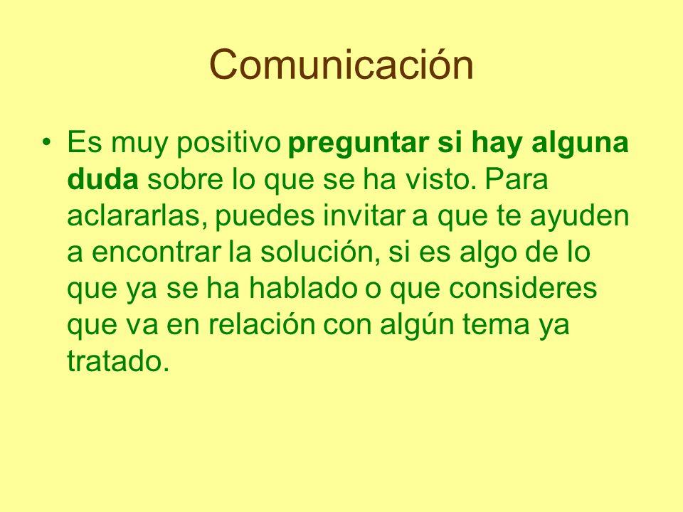 Comunicación Es muy positivo preguntar si hay alguna duda sobre lo que se ha visto. Para aclararlas, puedes invitar a que te ayuden a encontrar la sol