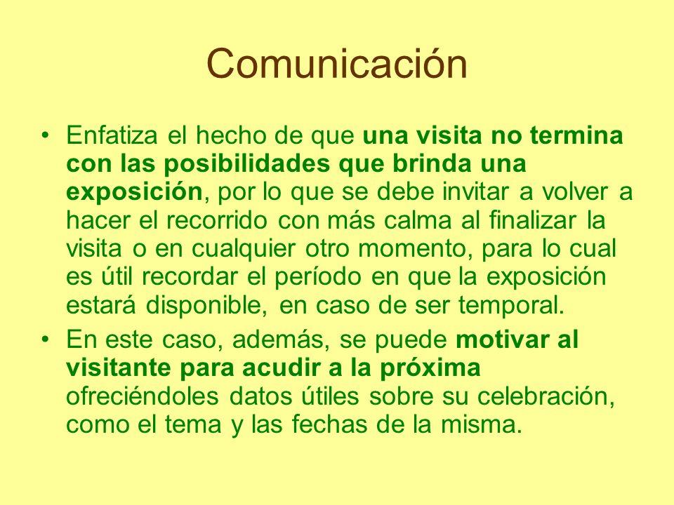 Comunicación Enfatiza el hecho de que una visita no termina con las posibilidades que brinda una exposición, por lo que se debe invitar a volver a hac