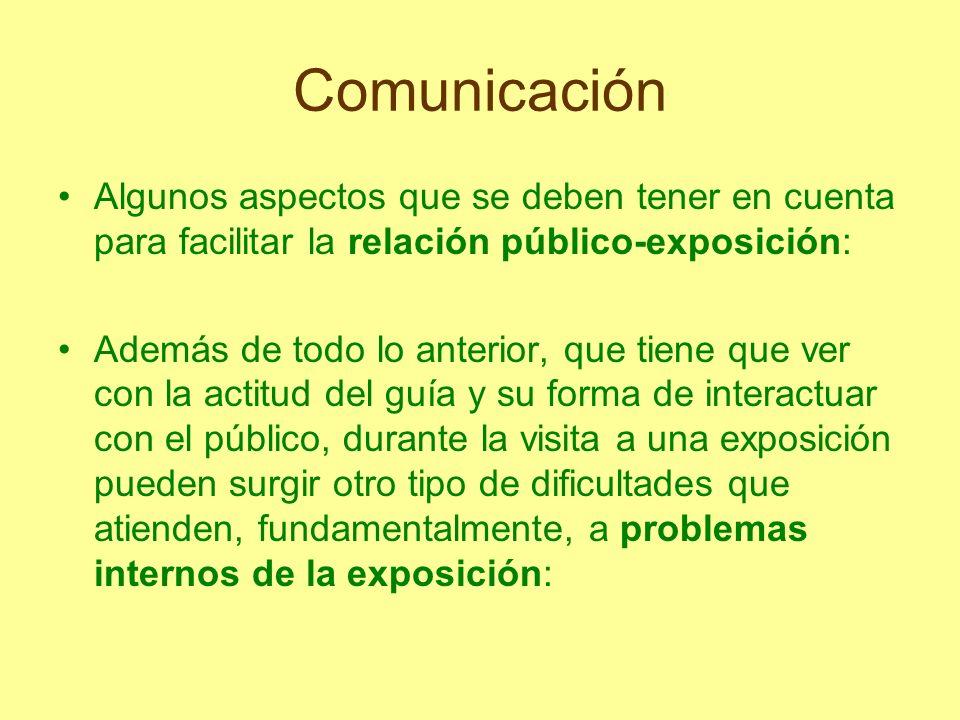 Comunicación Algunos aspectos que se deben tener en cuenta para facilitar la relación público-exposición: Además de todo lo anterior, que tiene que ve