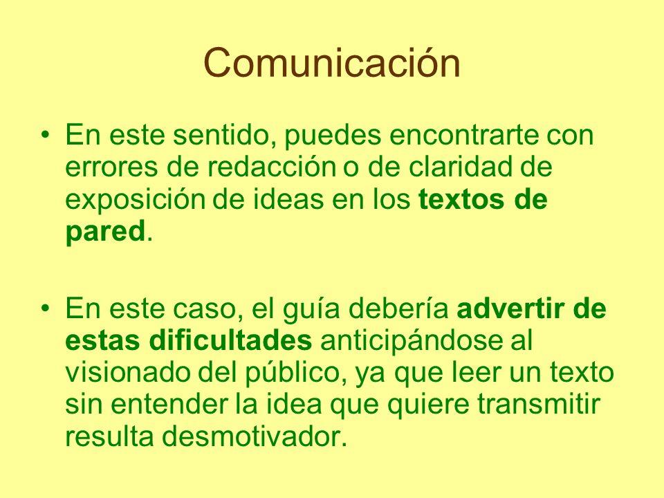 Comunicación En este sentido, puedes encontrarte con errores de redacción o de claridad de exposición de ideas en los textos de pared. En este caso, e