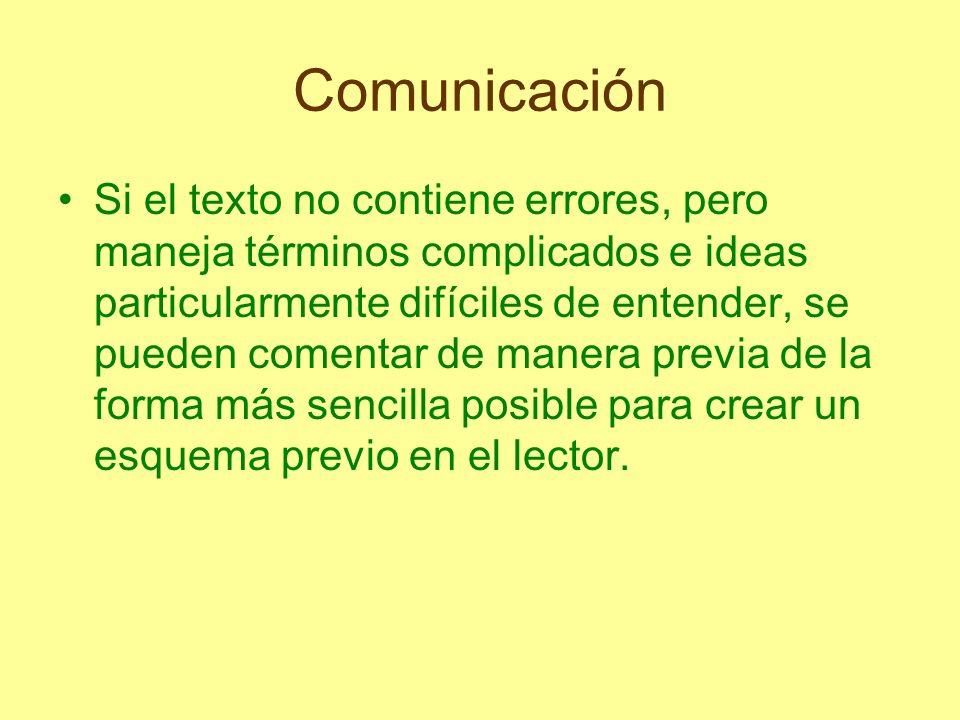 Comunicación Si el texto no contiene errores, pero maneja términos complicados e ideas particularmente difíciles de entender, se pueden comentar de ma