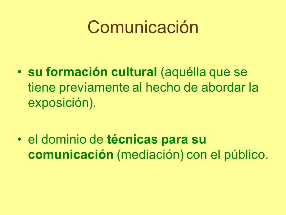 Comunicación su formación cultural (aquélla que se tiene previamente al hecho de abordar la exposición). el dominio de técnicas para su comunicación (