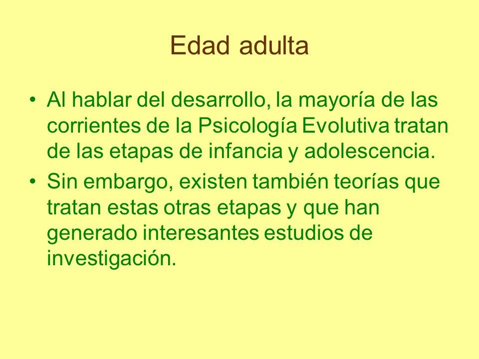 Edad adulta Al hablar del desarrollo, la mayoría de las corrientes de la Psicología Evolutiva tratan de las etapas de infancia y adolescencia. Sin emb