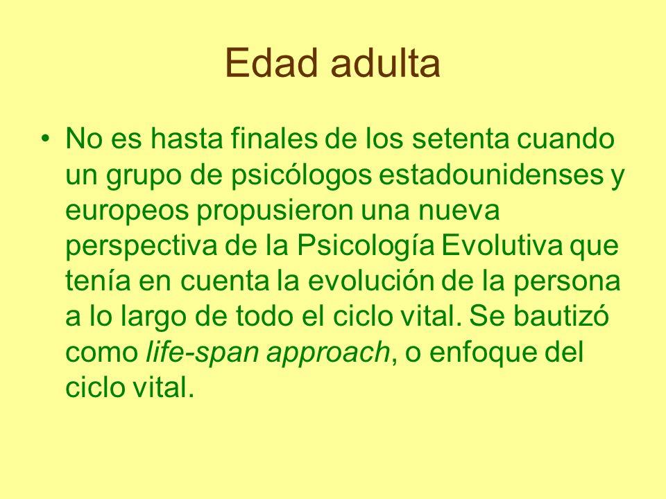 Edad adulta No es hasta finales de los setenta cuando un grupo de psicólogos estadounidenses y europeos propusieron una nueva perspectiva de la Psicol
