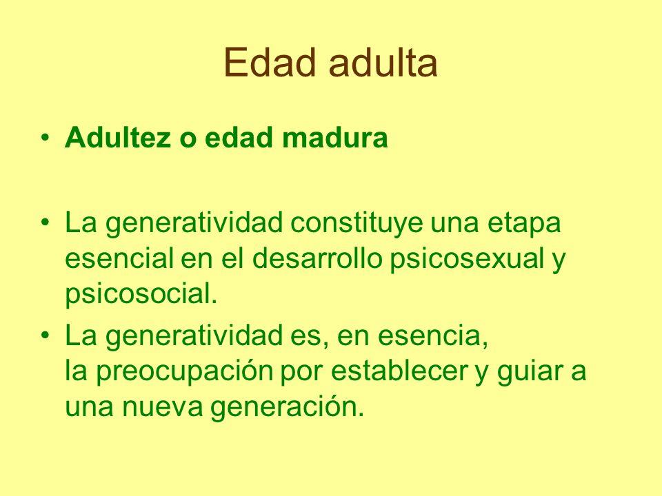 Edad adulta Adultez o edad madura La generatividad constituye una etapa esencial en el desarrollo psicosexual y psicosocial. La generatividad es, en e