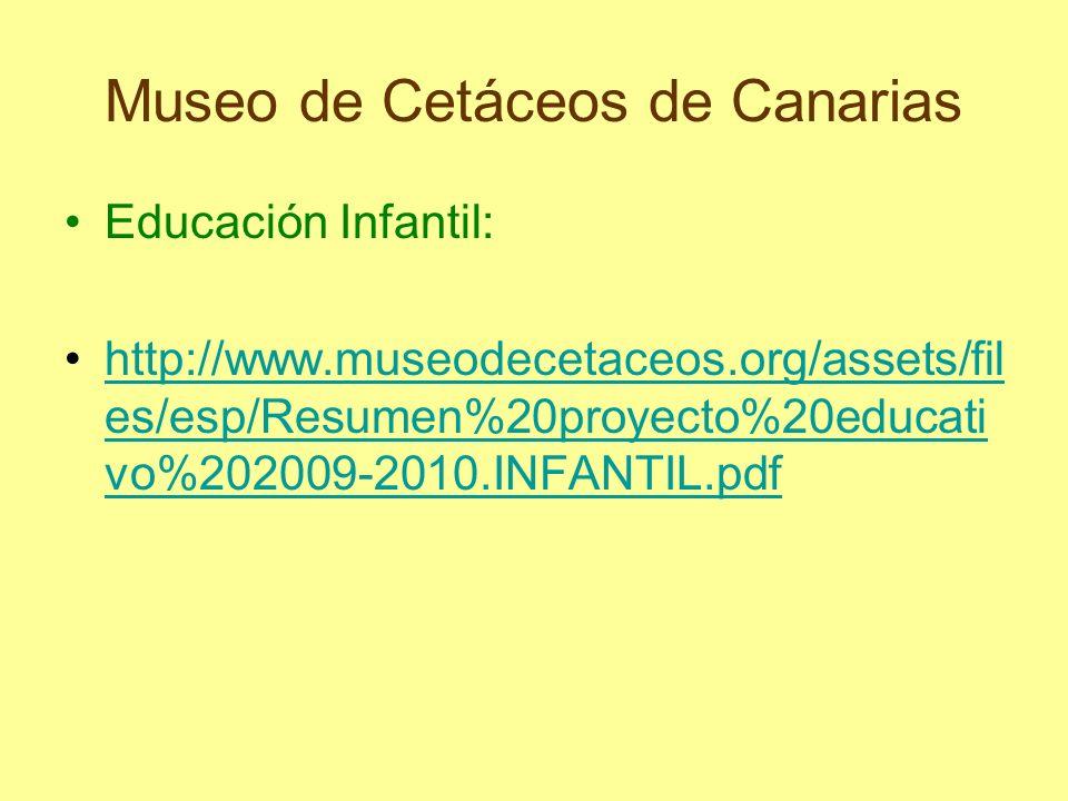 Museo de Cetáceos de Canarias Educación Infantil: http://www.museodecetaceos.org/assets/fil es/esp/Resumen%20proyecto%20educati vo%202009-2010.INFANTI