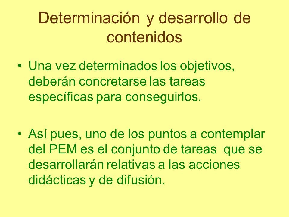 Determinación y desarrollo de contenidos Una vez determinados los objetivos, deberán concretarse las tareas específicas para conseguirlos. Así pues, u