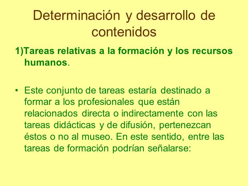 Determinación y desarrollo de contenidos 1)Tareas relativas a la formación y los recursos humanos. Este conjunto de tareas estaría destinado a formar