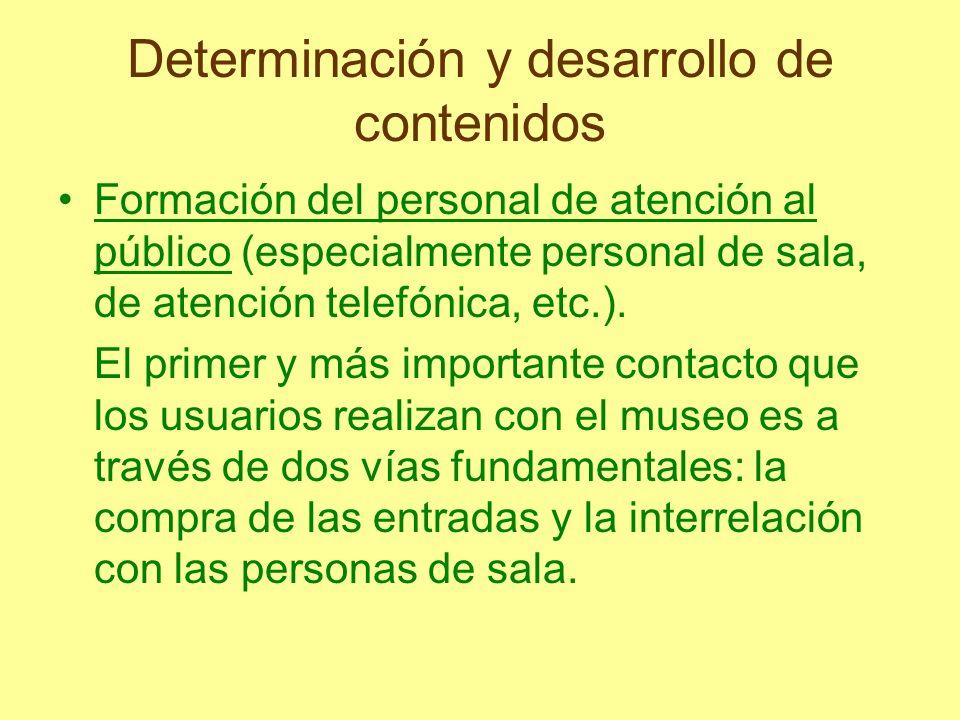 Determinación y desarrollo de contenidos Formación del personal de atención al público (especialmente personal de sala, de atención telefónica, etc.).