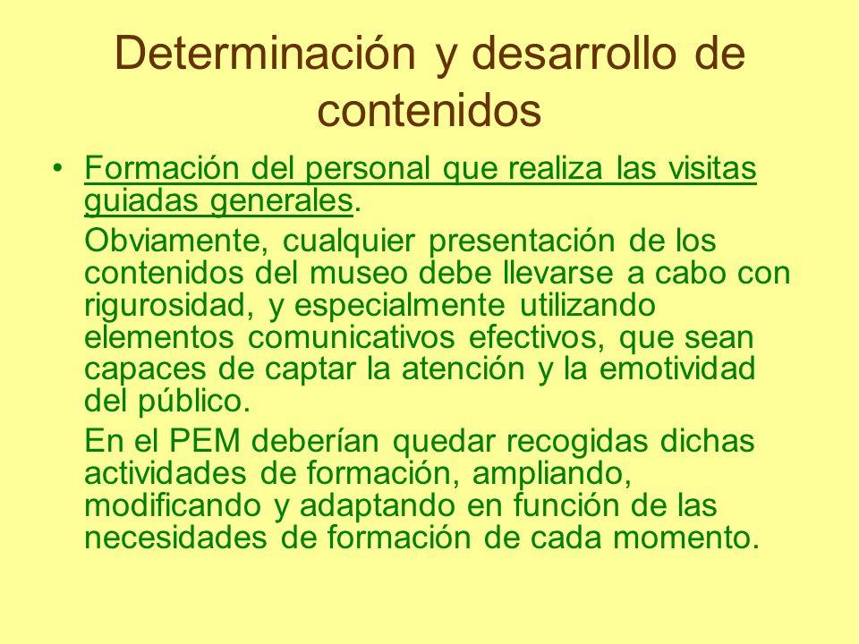 Determinación y desarrollo de contenidos Formación del personal que realiza las visitas guiadas generales. Obviamente, cualquier presentación de los c