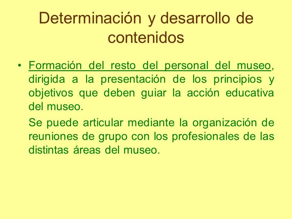 Determinación y desarrollo de contenidos Formación del resto del personal del museo, dirigida a la presentación de los principios y objetivos que debe