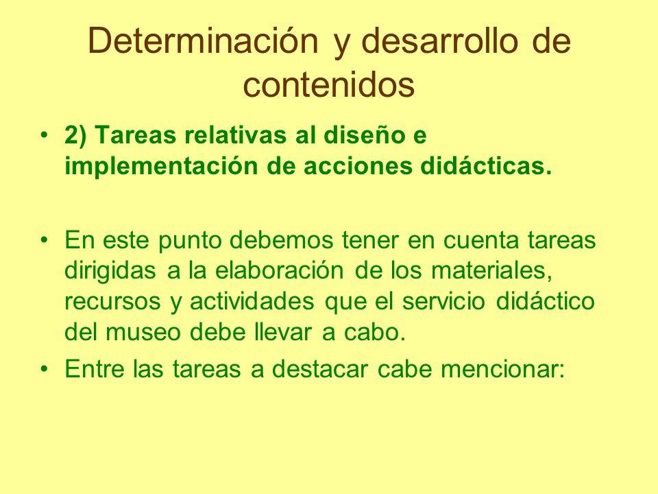 Determinación y desarrollo de contenidos 2) Tareas relativas al diseño e implementación de acciones didácticas. En este punto debemos tener en cuenta