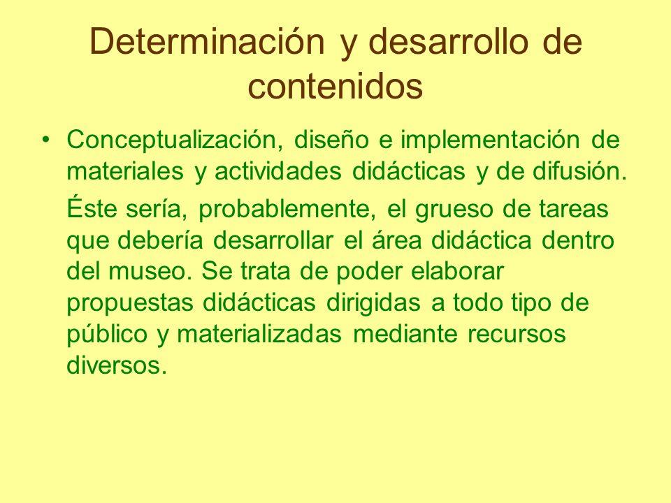 Determinación y desarrollo de contenidos Conceptualización, diseño e implementación de materiales y actividades didácticas y de difusión. Éste sería,