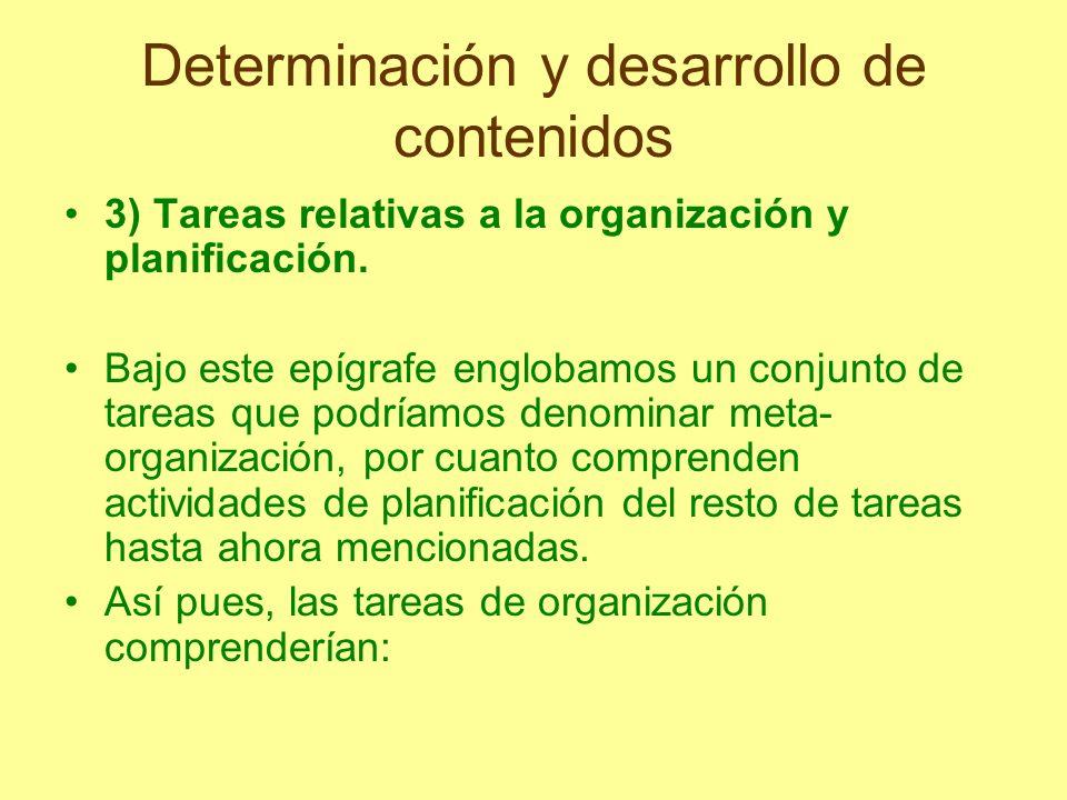 Determinación y desarrollo de contenidos 3) Tareas relativas a la organización y planificación. Bajo este epígrafe englobamos un conjunto de tareas qu
