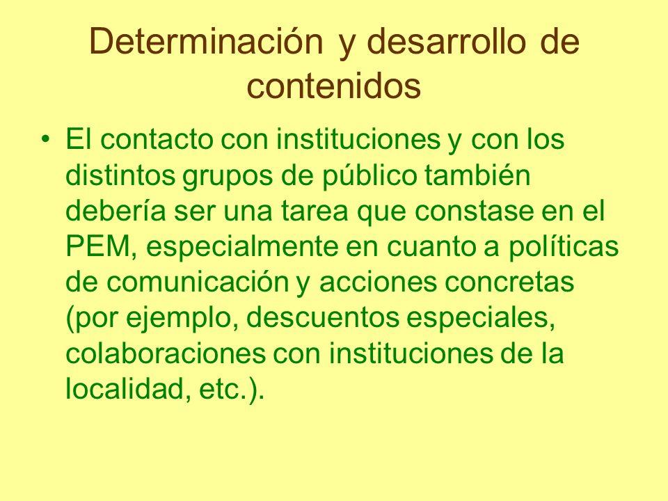 Determinación y desarrollo de contenidos El contacto con instituciones y con los distintos grupos de público también debería ser una tarea que constas