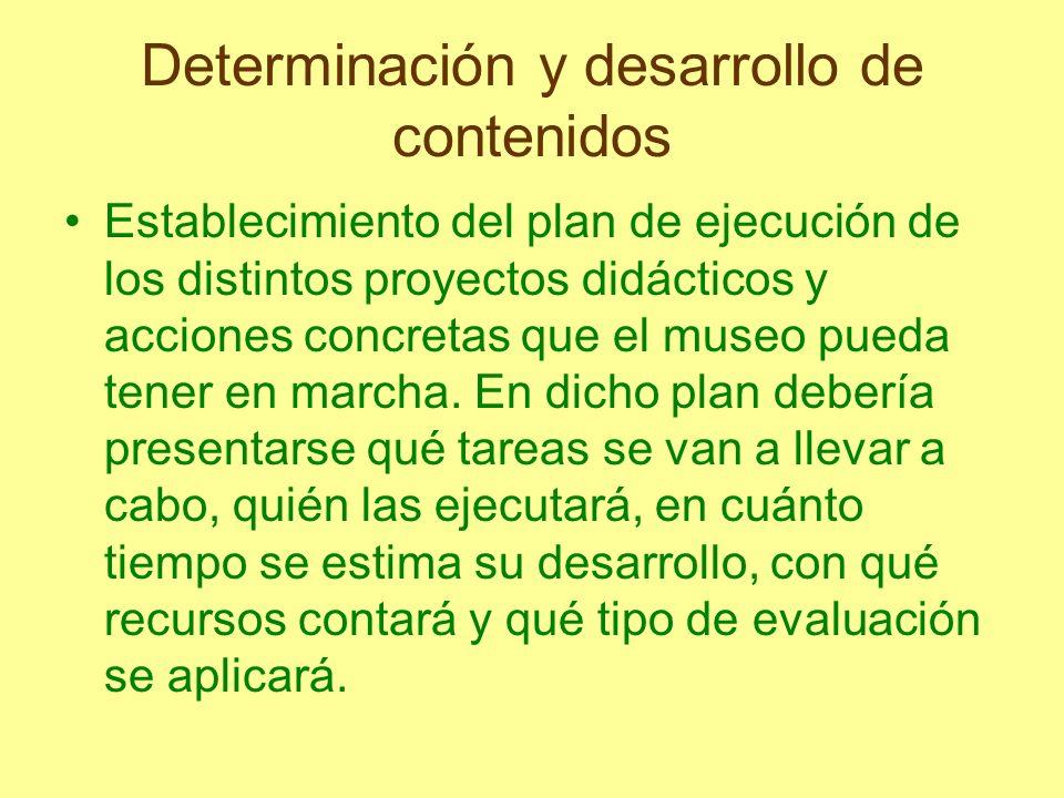 Determinación y desarrollo de contenidos Establecimiento del plan de ejecución de los distintos proyectos didácticos y acciones concretas que el museo