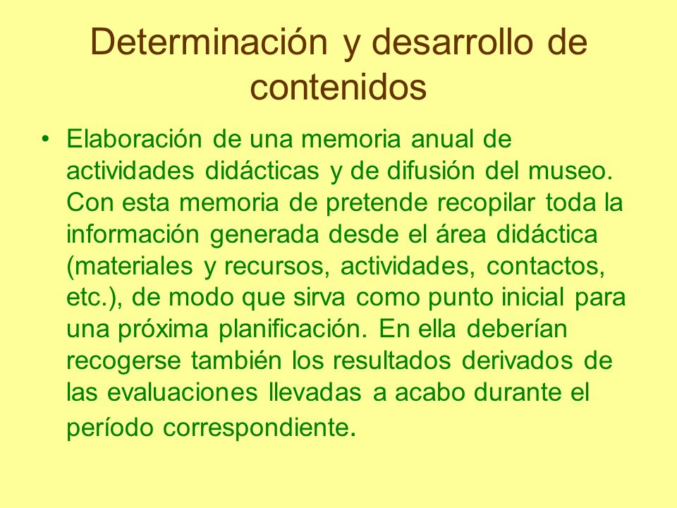 Determinación y desarrollo de contenidos Elaboración de una memoria anual de actividades didácticas y de difusión del museo. Con esta memoria de prete