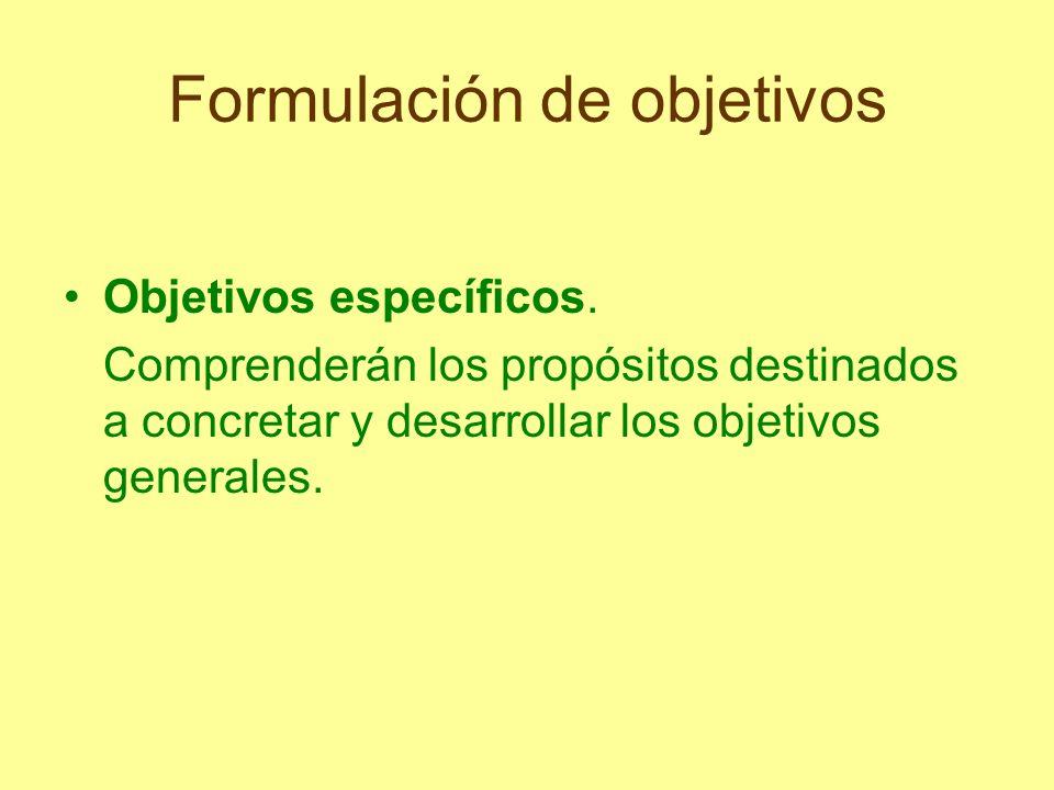 Formulación de objetivos Objetivos específicos. Comprenderán los propósitos destinados a concretar y desarrollar los objetivos generales.