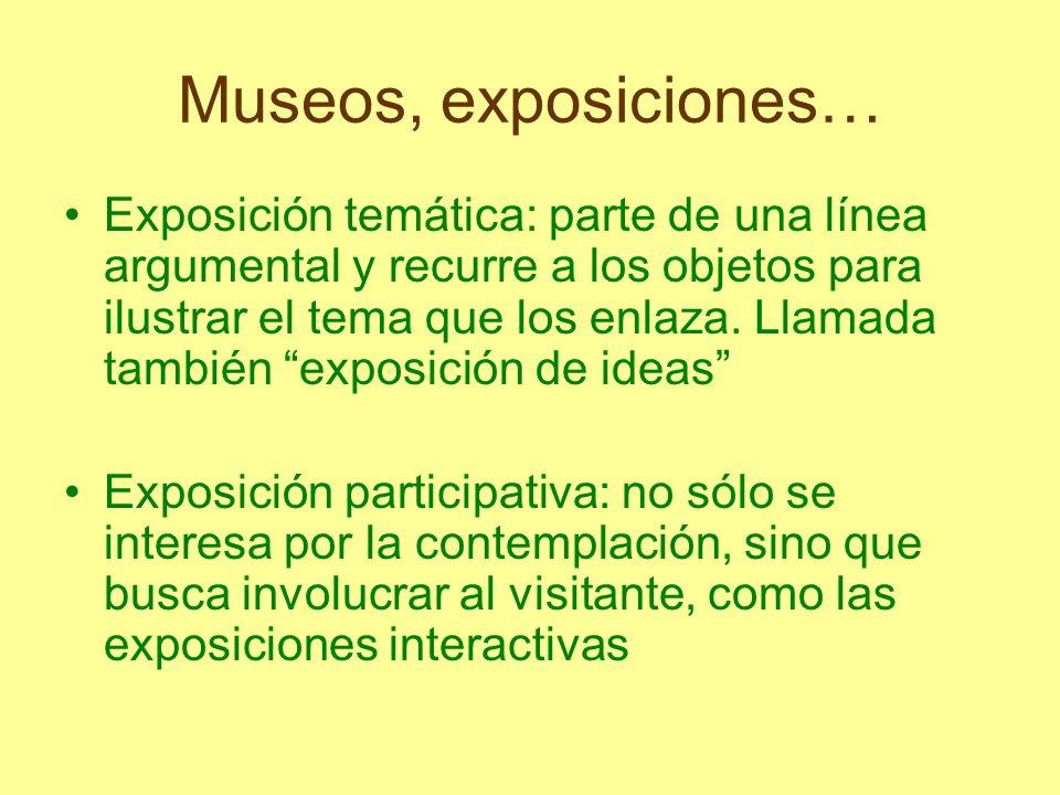 Museos, exposiciones… Exposición temática: parte de una línea argumental y recurre a los objetos para ilustrar el tema que los enlaza. Llamada también