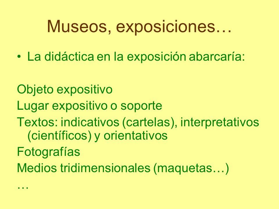 Museos, exposiciones… La didáctica en la exposición abarcaría: Objeto expositivo Lugar expositivo o soporte Textos: indicativos (cartelas), interpreta