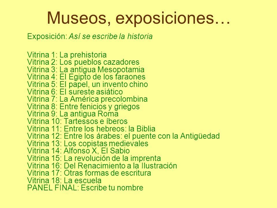Museos, exposiciones… Exposición: Así se escribe la historia Vitrina 1: La prehistoria Vitrina 2: Los pueblos cazadores Vitrina 3: La antigua Mesopota