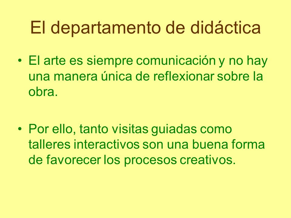 El departamento de didáctica El arte es siempre comunicación y no hay una manera única de reflexionar sobre la obra. Por ello, tanto visitas guiadas c