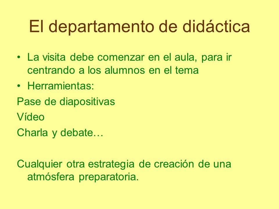 El departamento de didáctica La visita debe comenzar en el aula, para ir centrando a los alumnos en el tema Herramientas: Pase de diapositivas Vídeo C