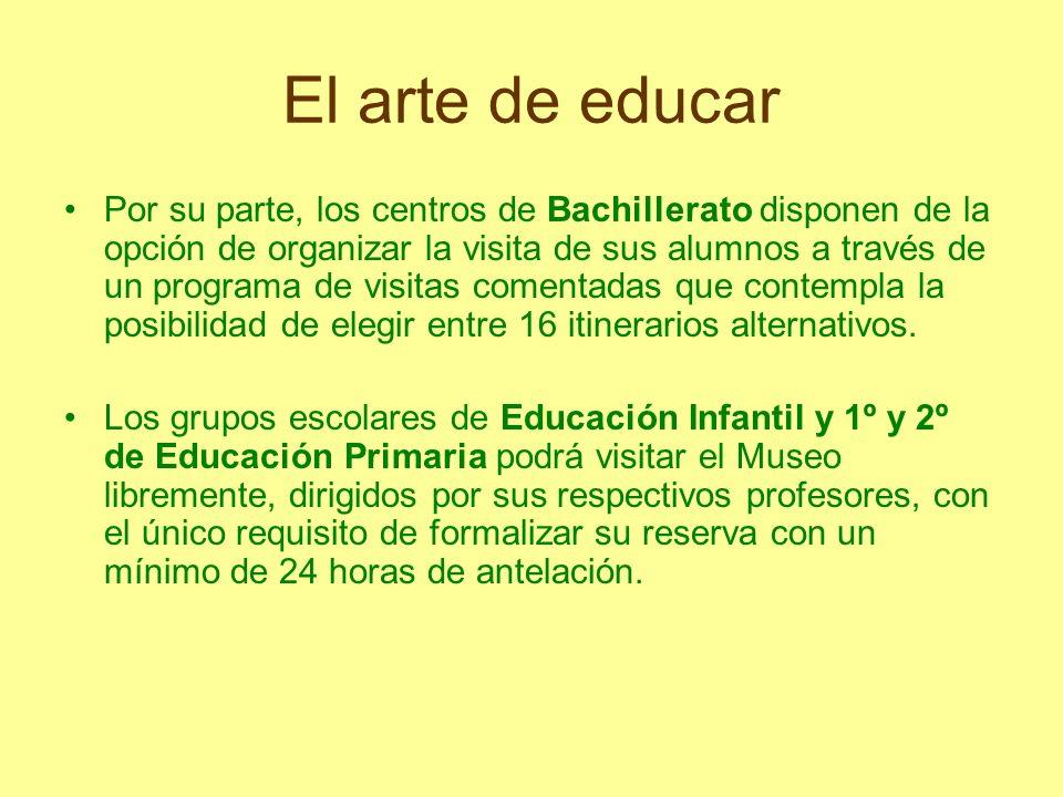 El arte de educar Por su parte, los centros de Bachillerato disponen de la opción de organizar la visita de sus alumnos a través de un programa de vis